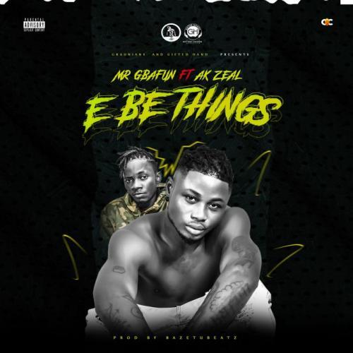 [Mp3] Mr Gbafun Ft. AK Zeal – E Be Things