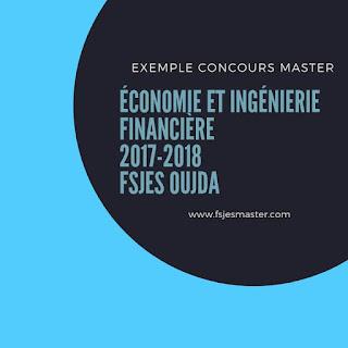 Exemple de Concours Master Économie et Ingénierie Financière (EIF) 2017-2018 - Fsjes Oujda