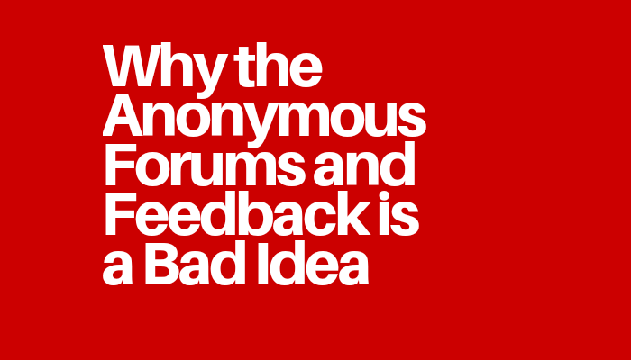 Why the Anonymous Forums and Feedback is a Bad Idea