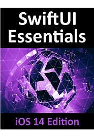 SwiftUI Essentials – iOS 14 Edition: Learn to Develop IOS Apps Using SwiftUI, Swift 5 and Xcode 12