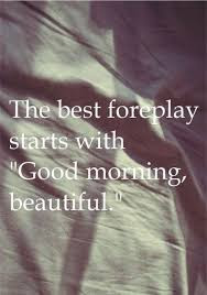 Sexy Good Morning Quotes for Him: the best for play starts with good morning beautiful