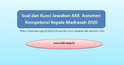 Soal dan Kunci Jawaban AKK  Asesmen Kompetensi Kepala Madrasah 2020