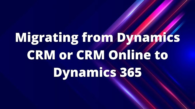 Migrating from Dynamics CRM or CRM Online to Dynamics 365