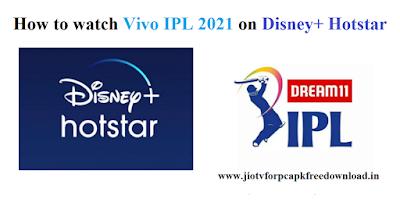How to watch Vivo IPL 2021 on Disney+ Hotstar