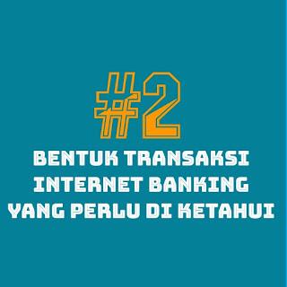 Bentuk Transaksi Internet Banking