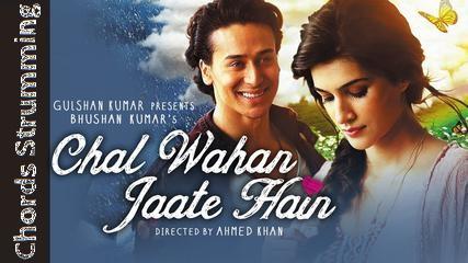 Chal Wahan Jaate Hain Guitar Tabs - Arijit Singh, Tiger Shroff, Kriti Sanon