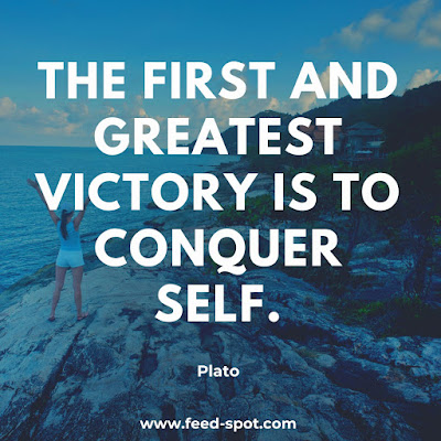 The first and greatest victory is to conquer self. __ Plato