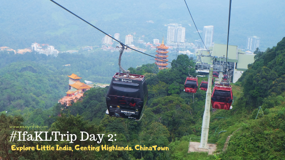#IfaKLTrip Day 2: Little India, Genting Highland, Chinatown