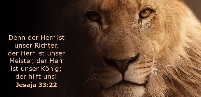 Denn der Herr ist unser Richter, der Herr ist unser Meister, der Herr ist unser König; der hilft uns!