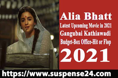 Alia Bhatt Upcoming (2021) Film Gangubai Kathiawadi Release Date, Budget, Box Office, Hit or Flop