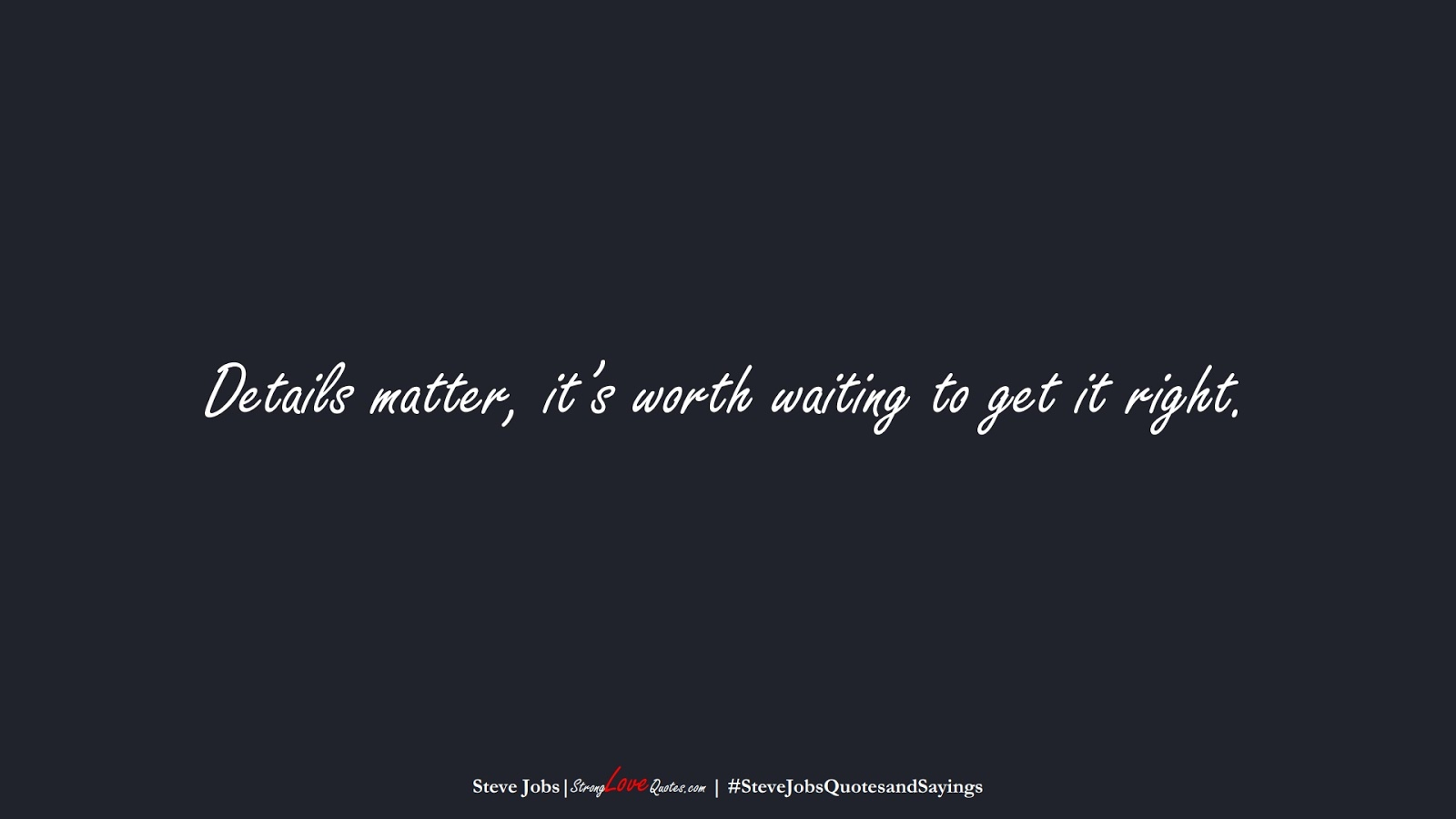 Details matter, it's worth waiting to get it right. (Steve Jobs);  #SteveJobsQuotesandSayings
