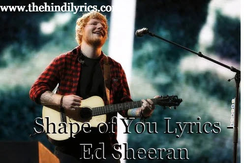 Shape of You Lyrics - Ed Sheeran