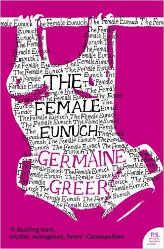 """""""The Female Eunuch"""" Germaine Greer"""