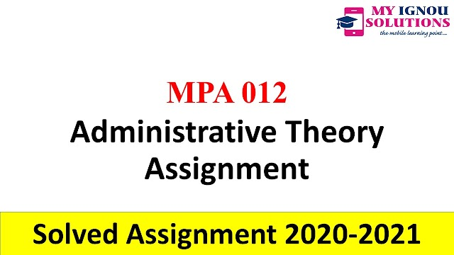 MPA 012 Administrative Theory Assignment  Solved Assignment 2020-21