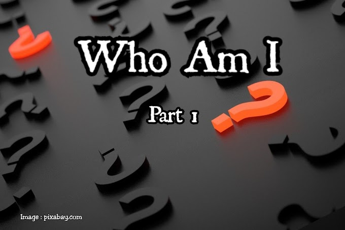 Who Am I - Part 1