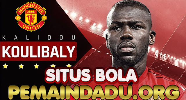 Manchester United Ingin Menggunakan Jasa Kalidou Koulibaly