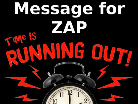 Message for Zap Scamkowski: TIME IS RUNNING OUT! Zap-time