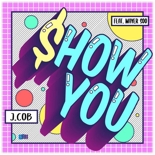 J.cob – Show You (feat. Mayer Soo) – Single