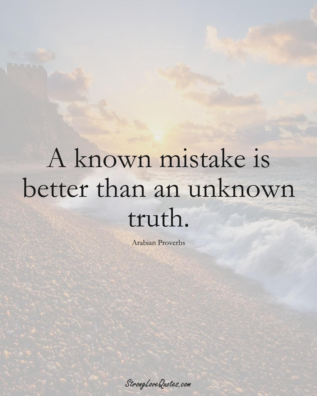 A known mistake is better than an unknown truth. (Arabian Sayings);  #aVarietyofCulturesSayings