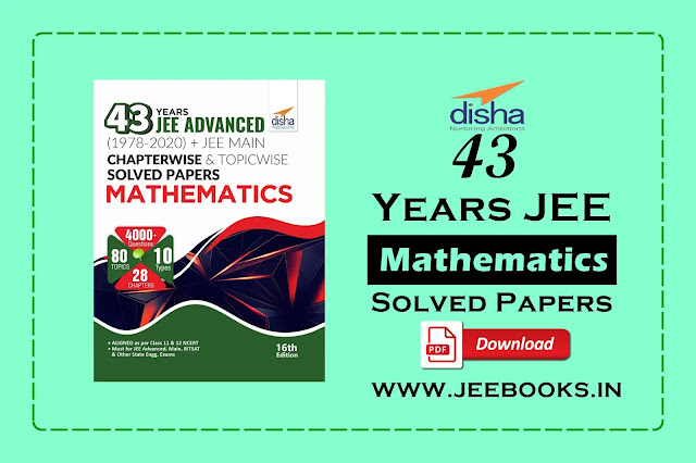 Disha 43 Years JEE Advanced (1978 - 2020) + JEE Main Chapter wise & Topic wise Solved Papers Mathematics PDF Download