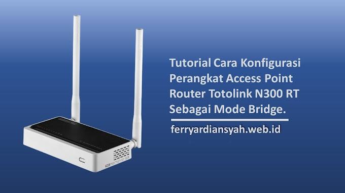 Tutorial Cara Setting Wireless Router Totolink N300RT Sebagai Access Point (Mode Bridge)