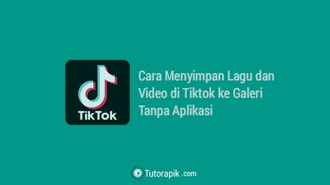 Cara Menyimpan Lagu atau Video Tiktok ke Galeri Tanpa Aplikasi
