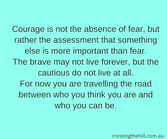 For now you are travelling the road between who you think you are and who you can be.