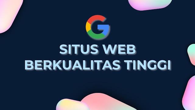 Apa itu Situs Web Berkualitas Tinggi di Mata Google