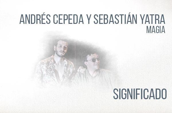 Magia significado de la canción Andrés Cepeda Sebastián Yatra.