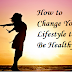 Change Your Diet | How to Change Your Lifestyle to Be Healthy
