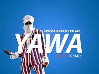 DOWNLOAD MP3: Cross Legend Ft. Mran - Yawa (Prod. By Mista Famzy)