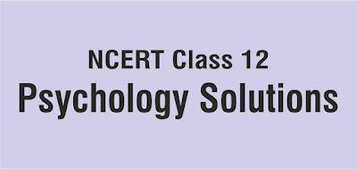 NCERT Class 12 Psychology Solutions