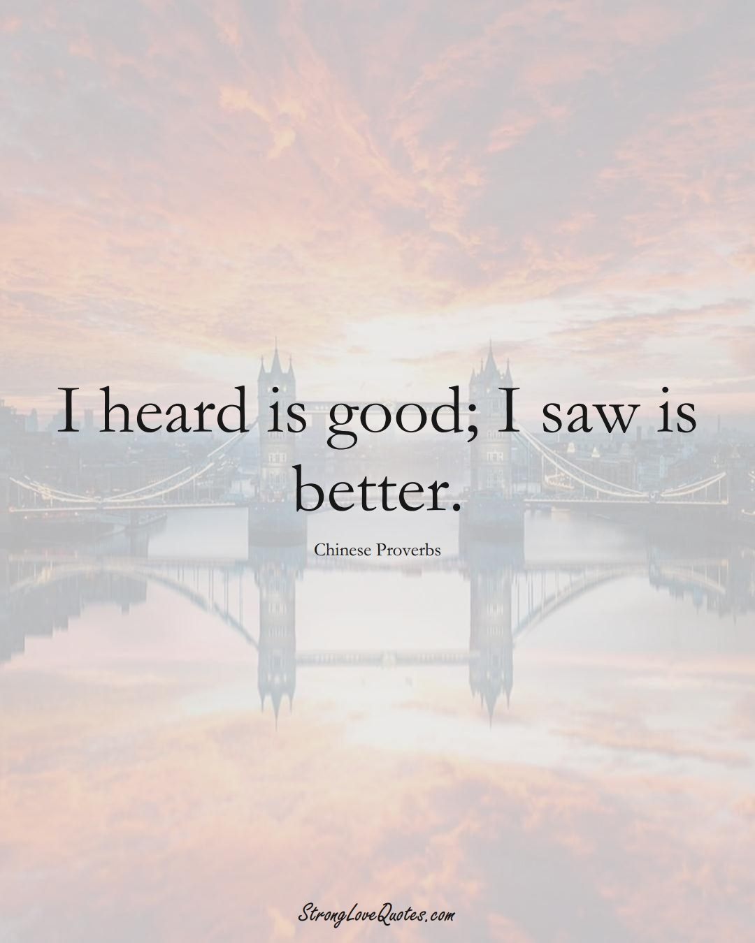 I heard is good; I saw is better. (Chinese Sayings);  #AsianSayings