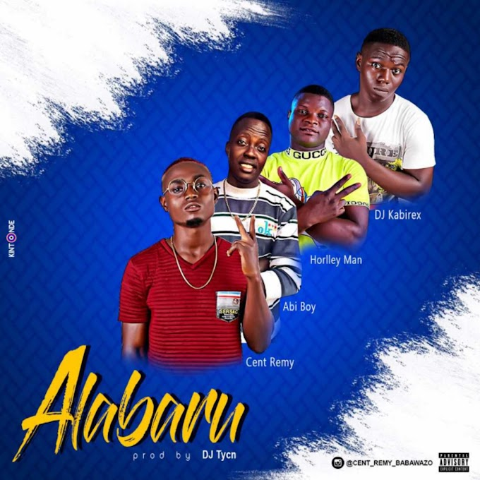HOTBANG: Cent Remy ~ Alabaru Ft Abi Boy X Horlley Man X DJ Kabirex