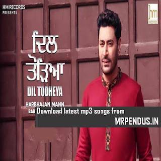 Dil Todheya Harbhajan Mann Mp3 Download