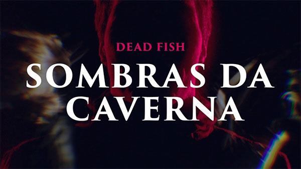 """Dead Fish premiere video for """"Sombras Da Caverna"""""""