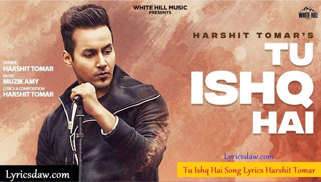 Tu Ishq Hai Lyrics In Hindi Harshit Tomar