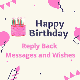 Birthday wishes reply reply back respond wishes and Message for someone