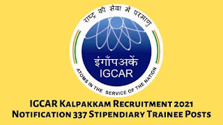 IGCAR Kalpakkam Recruitment 2021 Notification 337 Stipendiary Trainee Posts