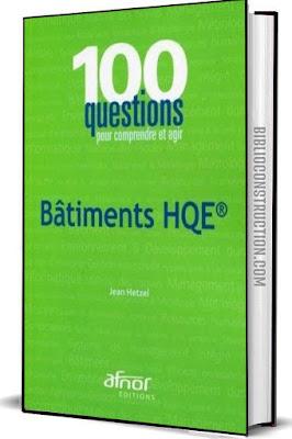 Bâtiments HQE : 100 questions pour comprendre et agir