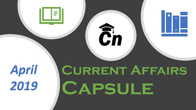 Current Affairs Capsule, April 2019, Current Events PDF, Careerneeti, For Exams like SSC, SBI, LIC, IBPS, RRB, RBI