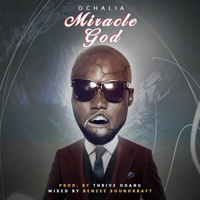 Music: Ochalia - Miracle God (Prod. By Thrive Odang)