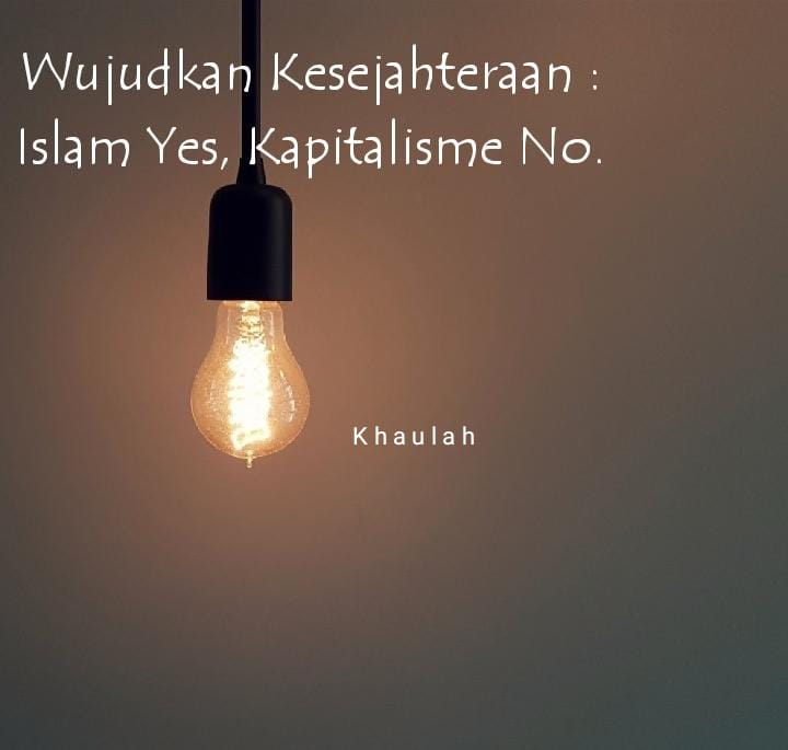 Wujudkan Kesejahteraan : Islam Yes, Kapitalisme No
