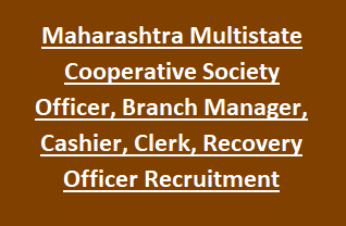 Maharashtra Multistate Cooperative Society Officer, Branch Manager, Cashier, Clerk, Recovery Officer, Representative Recruitment
