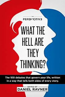 What The Hell Are They Thinking?: The 100 debates that govern your life, written in a way that tells both sides of every story by Daniel Ravner