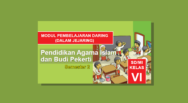 Modul Pembelajaran Daring PAI dan Budi Pekerti Semester 2 Kelas 6 SD/MI Kurikulum 2013