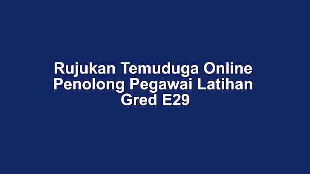 Rujukan Temuduga Online Penolong Pegawai Latihan Gred E29