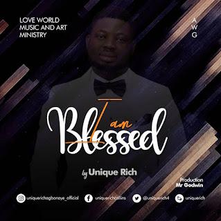 MUSIC: Unique Rich - I Am Blessed