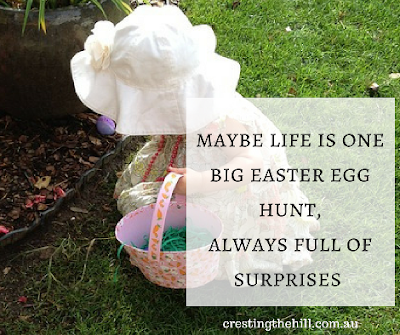 Maybe life is one big Easter egg hunt, always full of surprises