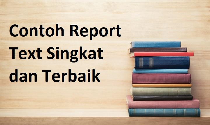 7 Contoh Report Text Singkat Terbaik 2021 Informasi Pendidikan